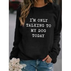 Womens Im Only Talking To My Dog Today Print Sweatshirt
